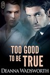 Too Good to be True by Deanna Wadsworth