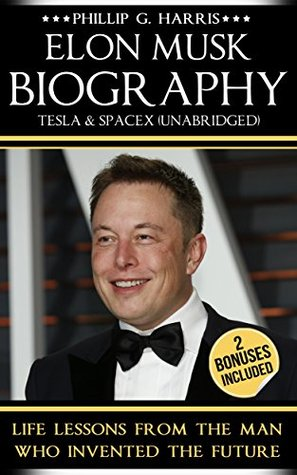 Elon Musk Biography, Tesla & SpaceX (Unabridged): Life Lessons From The Man Who Inventing The Future (Elon Musk, Entrepreneurship, Tesla, Billionaire Book 2)