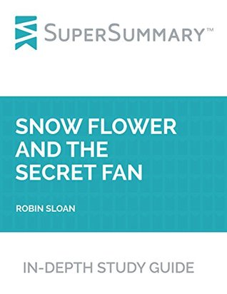 Study Guide: Snow Flower and the Secret Fan by Lisa See