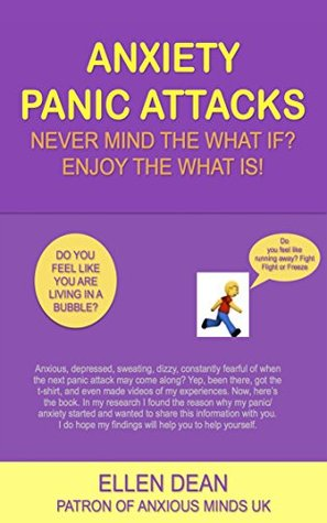 Anxiety Panic Attacks Never Mind The What If? Enjoy The What Is!