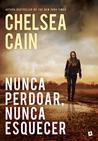 Nunca Perdoar, Nunca Esquecer by Chelsea Cain