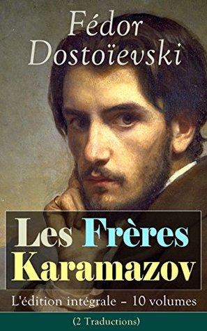 Les Frères Karamazov: L'édition intégrale - 10 volumes (2 Traductions): Un drame spirituel où s'affrontent différentes visions morales concernant la foi, le doute, la raison