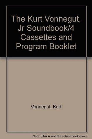 The Kurt Vonnegut, Jr Soundbook/4 Cassettes and Program Booklet