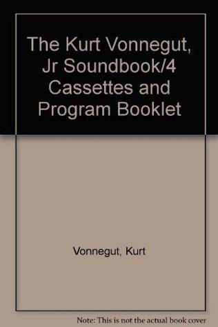The Kurt Vonnegut, Jr Soundbook/4 Cassettes and Program Booklet