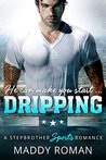 Dripping by Maddy Roman