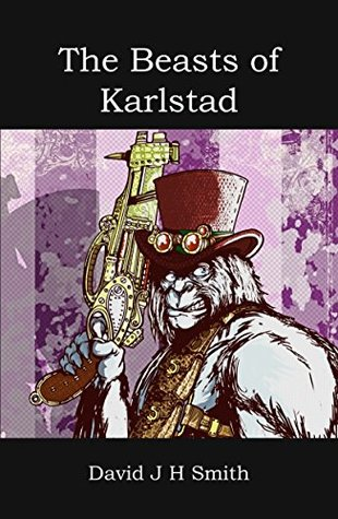 The Beasts of Karlstad by David J.H. Smith