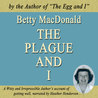 The Plague and I by Betty MacDonald
