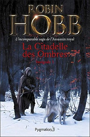 La Citadelle des Ombres - L'Intégrale 1 (Tomes 1 à 3) - L'incomparable saga de L'Assassin royal: L'Apprenti Assassin - L'Assassin du Roi - La Nef du Crépuscule (FANTASY)
