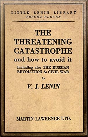The Threatening Catastrophe and How to Avoid It: Including also The Russian Revolution & Civil War (Little Lenin Library Book 11)