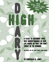 High Diary: A Place to Document Your New Understandings of How Life Works So That You Don't Forget in the Morning - Who Knows, You Just Might Invent a New Religion.