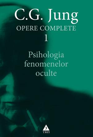 Opere complete - vol. 1 - Psihologia fenomenelor oculte