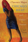 Chicago Heat and Other Stories by Clarence Major
