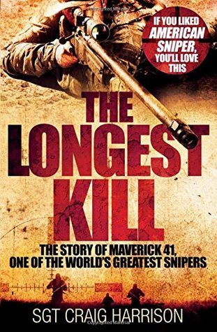 The Longest Kill: The Story of Maverick 41, One of the World's Greatest Snipers : Craig Harrison