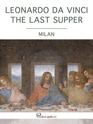 Leonardo da Vinci The Last Supper, Milan - An ebook guide
