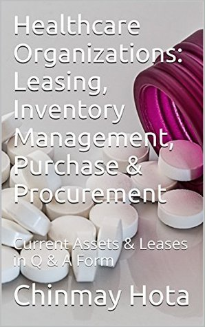 Healthcare Organizations: Leasing, Inventory Management, Purchase & Procurement: Current Assets & Leases in Q & A Form (Healthcare Management Book 3)