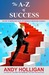 The A-Z of Success by Andy Holligan