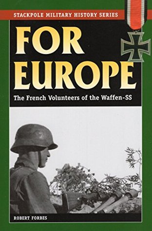 For Europe: The French Volunteers of the Waffen-SS (Stackpole Military History Series)