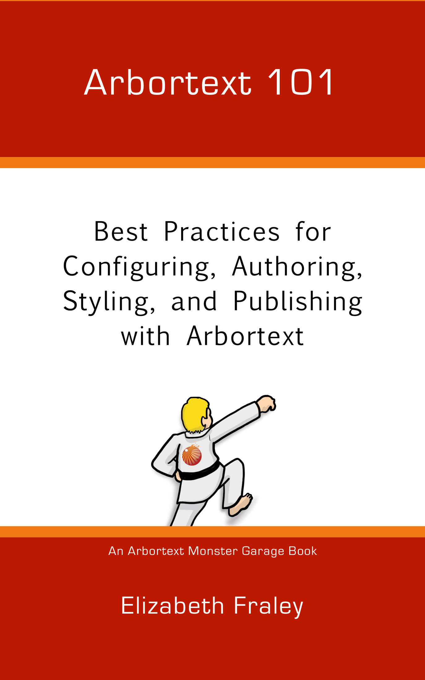 Arbortext 101: Best Practices for Configuring, Authoring, Styling, and Publishing with Arbortext (Arbortext Monster Garage, #1)