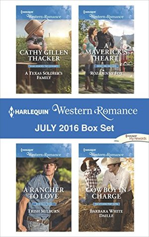 Harlequin Western Romance July 2016 Box Set: A Texas Soldier's Family\A Rancher to Love\A Maverick's Heart\Cowboy in Charge