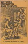 Witches, Midwives and Nurses: History of Women Healers (Glass Mountain pamphlet)