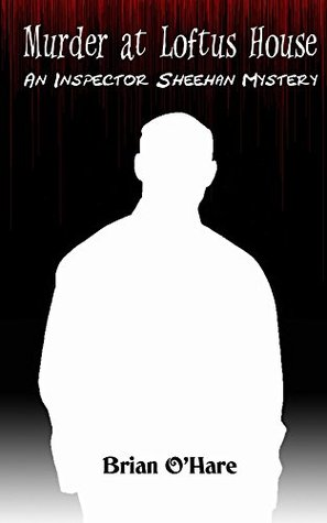 Murder at Loftus House: An Inspector Sheehan Mystery
