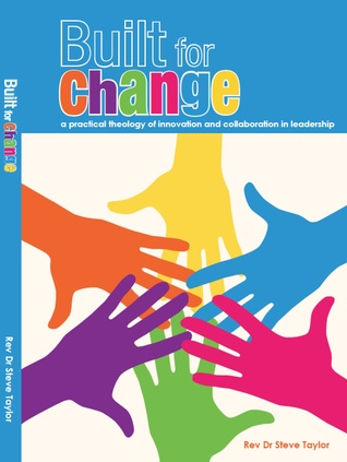 Built for Change. A Practical Theology of Innovation and Collaboration in Leadership