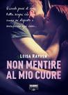Non mentire al mio cuore by Leisa Rayven