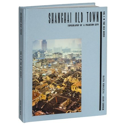 Shanghai Old Town: Topography of a Phantom City. Volume I: The Old Docks