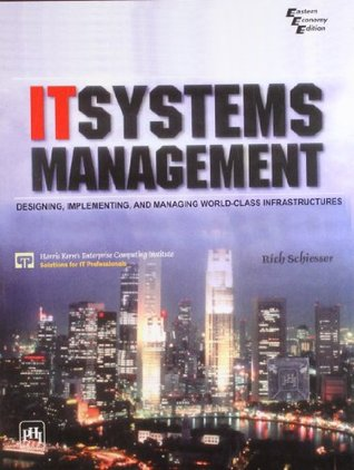 It Systems Management: Designing, Implementing and Managing World - Class Infrastructures