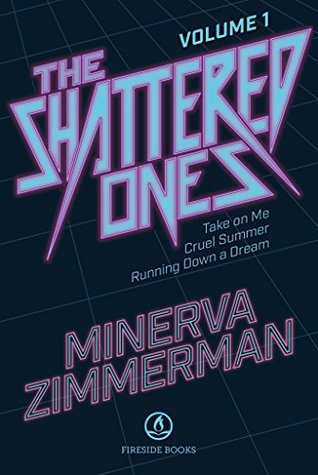 The Shattered Ones Vol. 1: Take on Me, Cruel Summer & Running Down a Dream