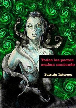 Todos los poetas acaban muriendo by Patricia Taberner
