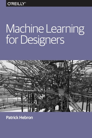 Machine Learning for Designers by Patrick Hebron