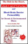 The Hole in the Heart, Which 1 Out of 3 of Us Has: And Blood-Brain Barrier Permeability in Chronic & Environmental Illness