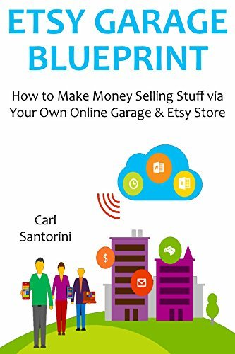 ETSY GARAGE BLUEPRINT: How to Make Money Selling Stuff via Your Own Online Garage & Etsy Store