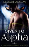 Given to Alpha: An Interracial BWWM Alpha Male Shifter Paranormal Romance (African American Multicultural Romance)