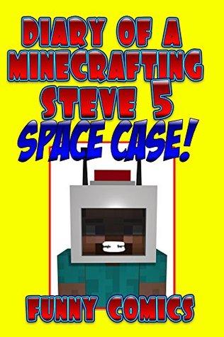 Diary Of A Minecrafting Steve 5: Space Case! (Steve Adventure Books)