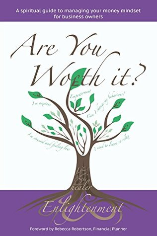 Are You Worth It?: A Spiritual Guide to Managing Your Money Mindset for Business Owners