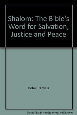 Shalom: The Bible's Word for Salvation, Justice and Peace