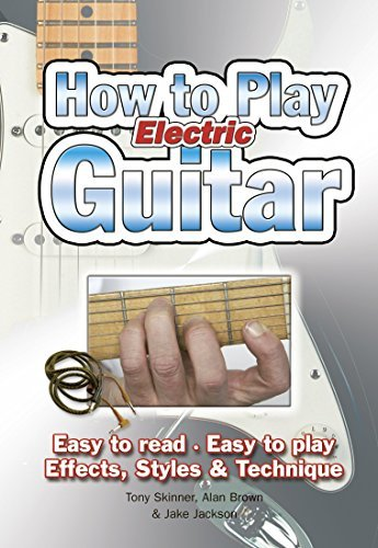 How To Play Electric Guitar: Easy to Read, Easy to Play; Effects, Styles & Technique