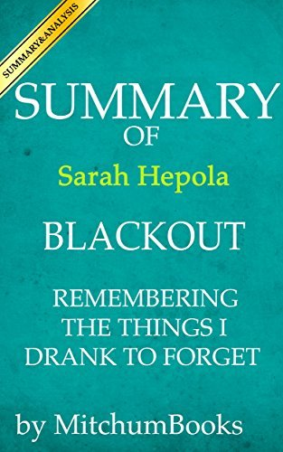 Summary of Blackout: Remembering the Things I Drank to Forget by Sarah Hepola