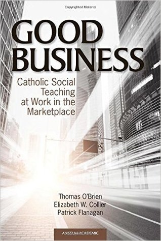 Good Business: Catholic Social Teaching at Work in the Marketplace