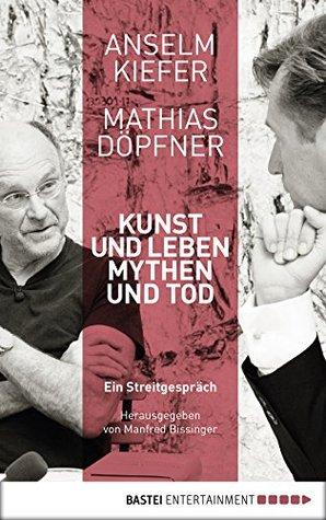 Kunst und Leben, Mythen und Tod: Ein Streitgespräch. Herausgegeben von Manfred Bissinger
