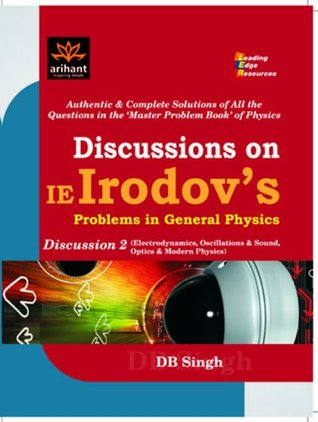 Discussioin on IE Irodov's Problems in General Physics Disussion 2 (Electrodynamics, Oscillations & Sound, Optics & Modern Physics)
