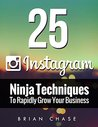 Instagram Marketing: 25 Instagram Ninja Techniques to Rapidly Grow Your Business