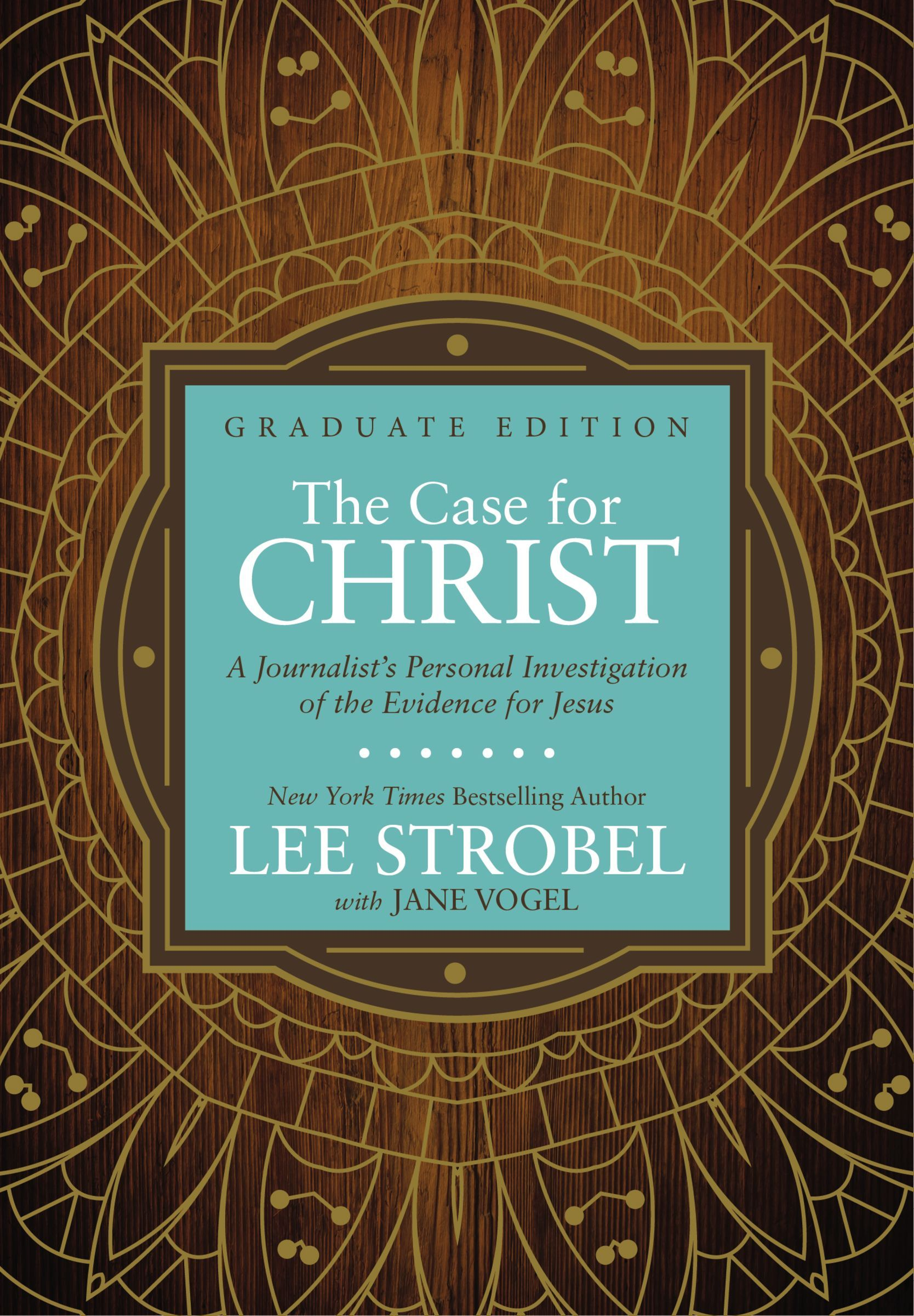 The Case for Christ Graduate Edition: A Journalist's Personal Investigation of the Evidence for Jesus