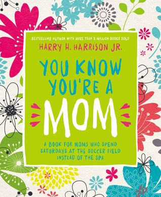 You Know You're a Mom: A Book for Moms Who Spend Saturdays at the Soccer Field Instead of the Spa