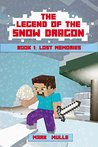 The Legend of the Snow Dragon (Book 1): Lost Memories (An Unofficial Minecraft Book for Kids Ages 9 - 12 (Preteen)