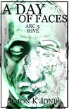 A Day of Faces, Arc 3: Hive (A Day of Faces, #3) by Simon K. Jones cover image