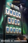 Truck Stop Earth by Michael A. Armstrong