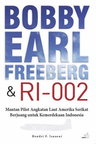 Bobby Earl Freeberg dan RI-002 - Mantan Pilot Angkatan Laut Amerika Serikat Berjuang untuk Kemerdekaan